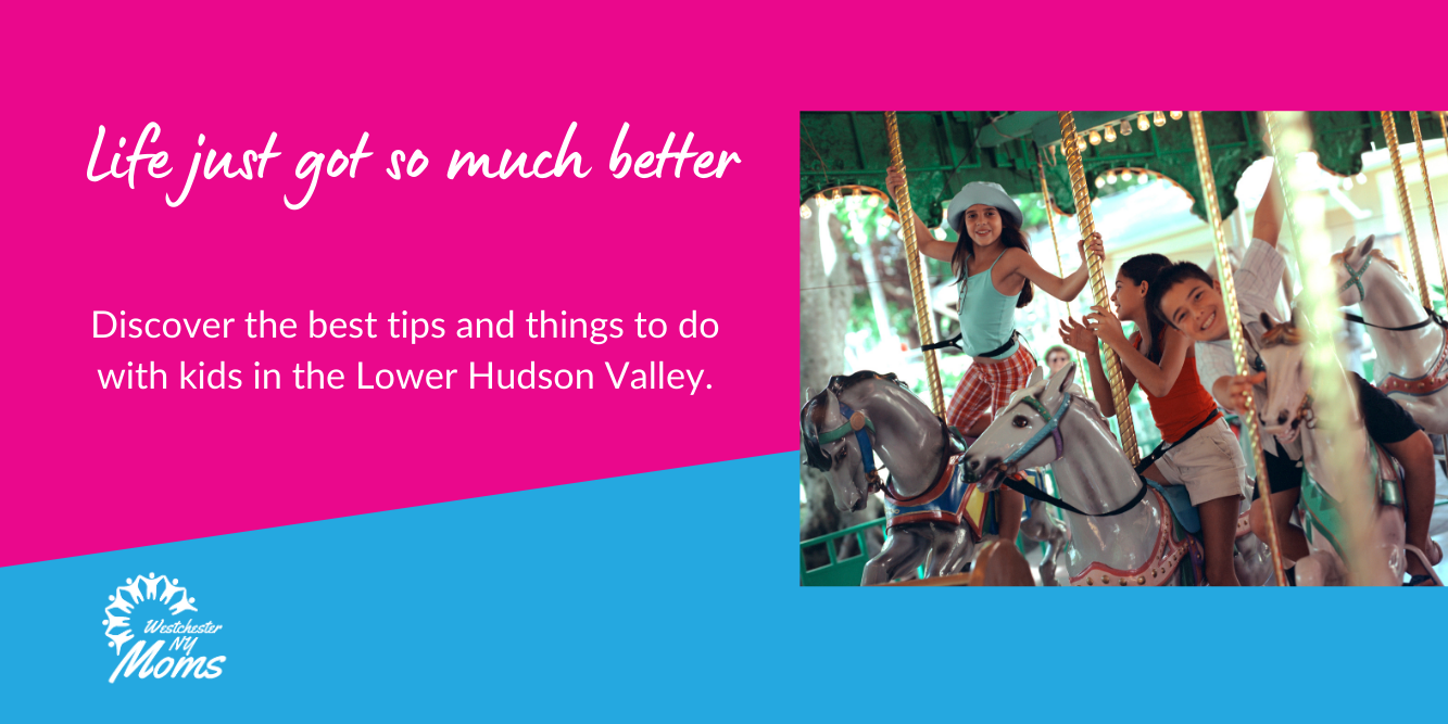Westchester Moms - Discover the best tips and things to do with kids in the Lower Hudson Valley